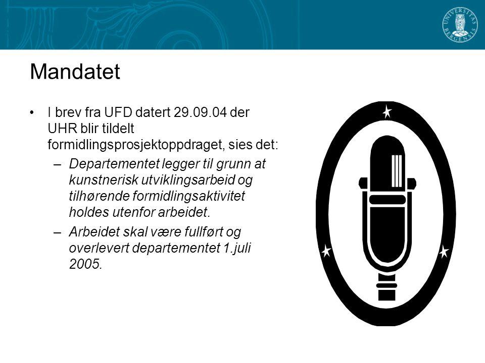 Mandatet I brev fra UFD datert 29.09.04 der UHR blir tildelt formidlingsprosjektoppdraget, sies det: –Departementet legger til grunn at kunstnerisk ut