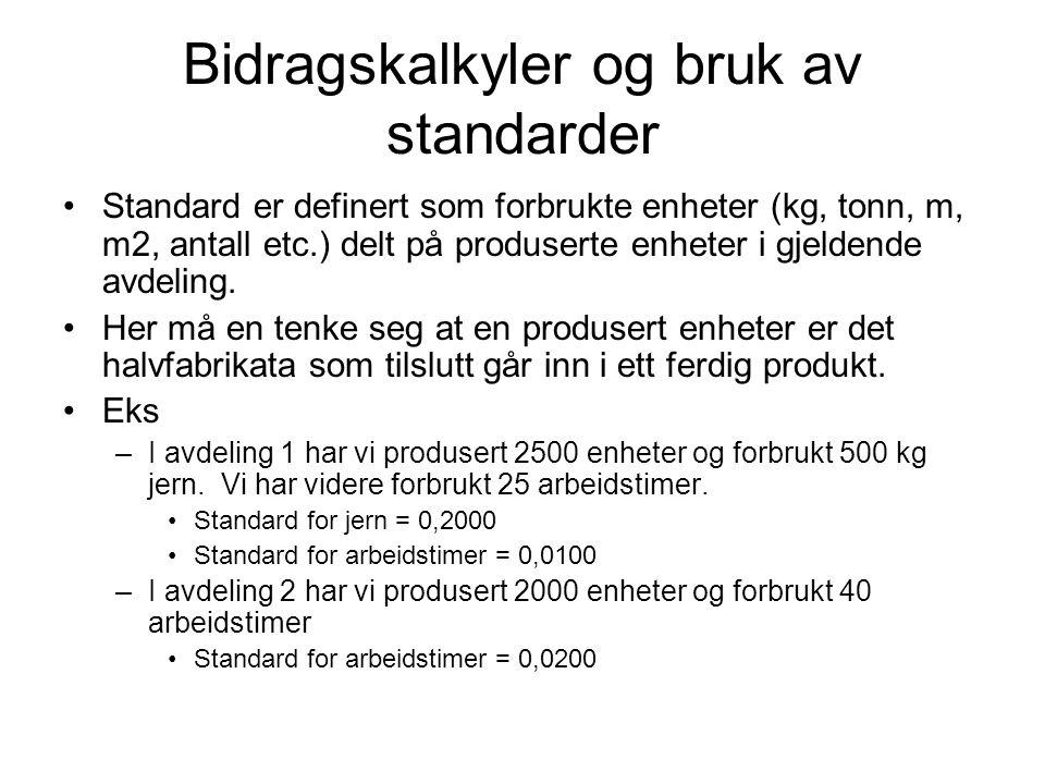 Bidragskalkyler og bruk av standarder Standard er definert som forbrukte enheter (kg, tonn, m, m2, antall etc.) delt på produserte enheter i gjeldende avdeling.