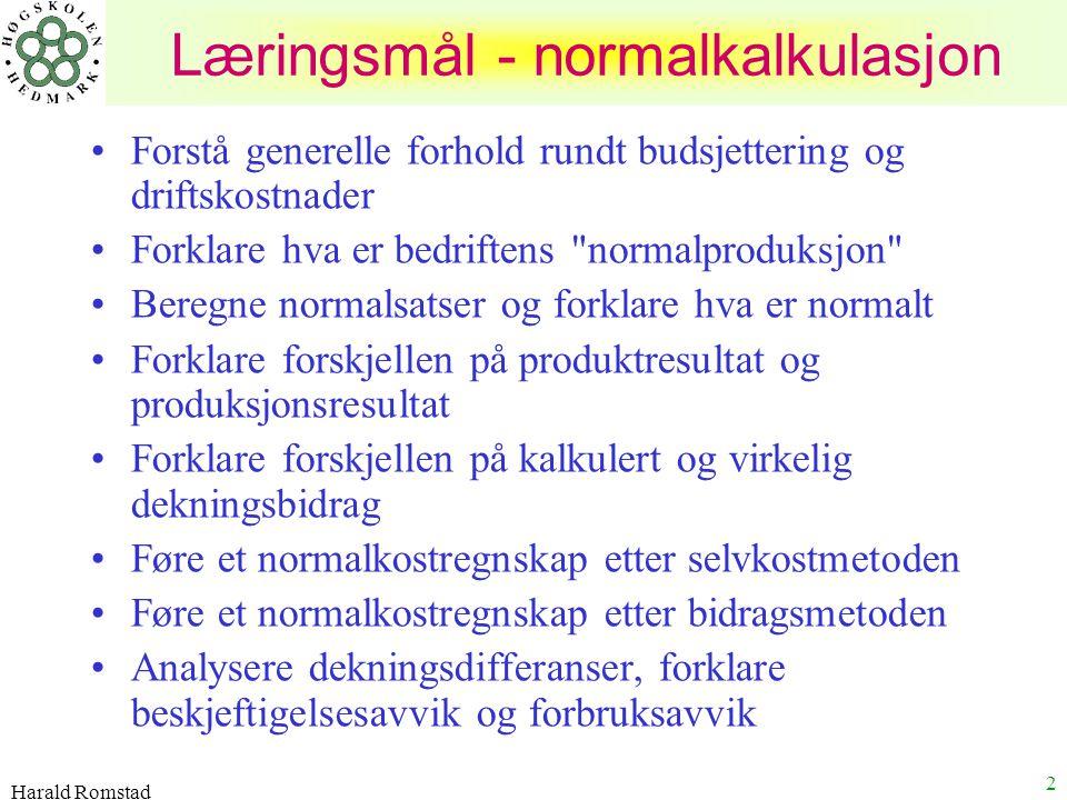 Harald Romstad 2 Læringsmål - normalkalkulasjon Forstå generelle forhold rundt budsjettering og driftskostnader Forklare hva er bedriftens