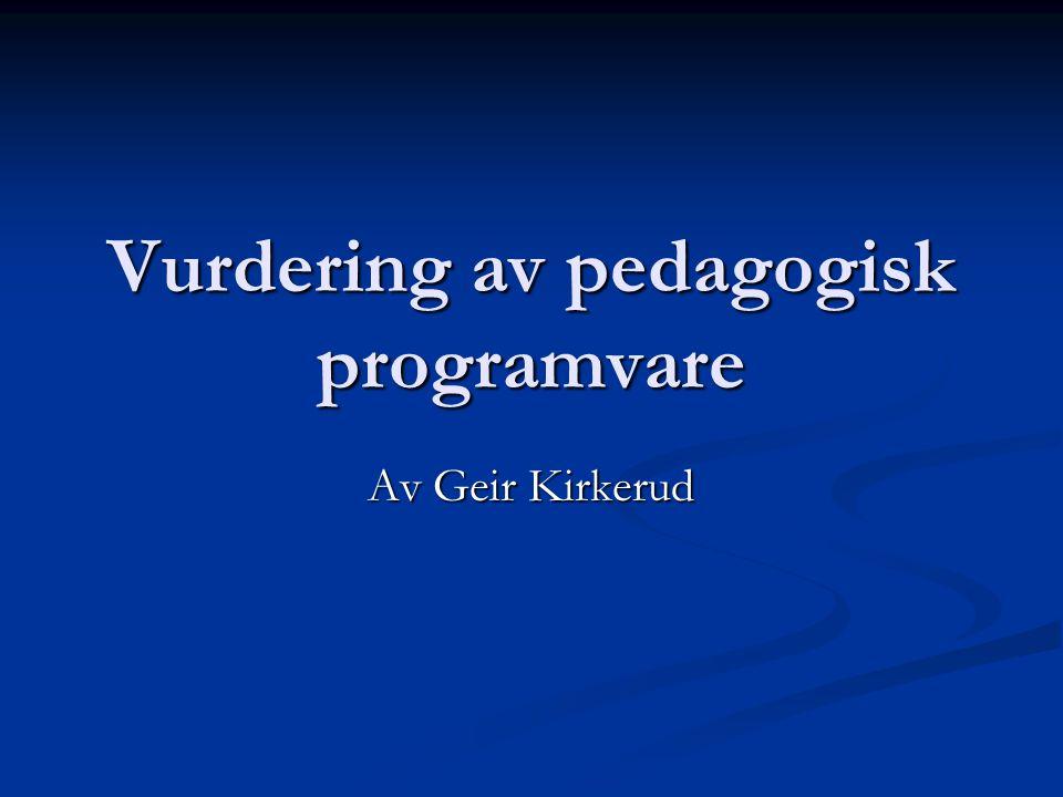 Vurdering av pedagogisk programvare Av Geir Kirkerud