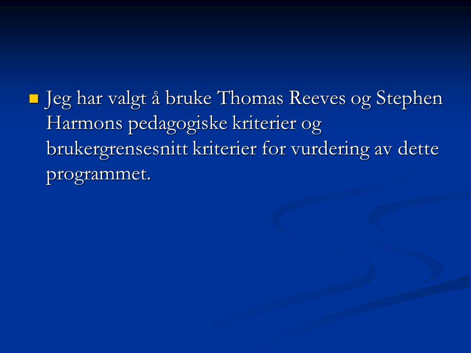 Jeg har valgt å bruke Thomas Reeves og Stephen Harmons pedagogiske kriterier og brukergrensesnitt kriterier for vurdering av dette programmet. Jeg har