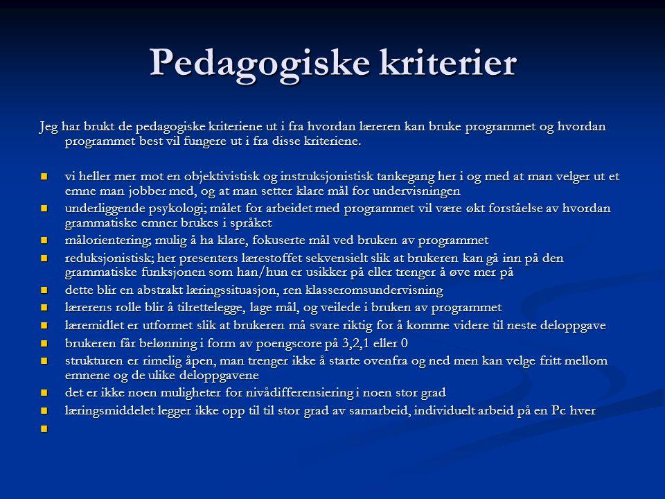 Pedagogiske kriterier Jeg har brukt de pedagogiske kriteriene ut i fra hvordan læreren kan bruke programmet og hvordan programmet best vil fungere ut