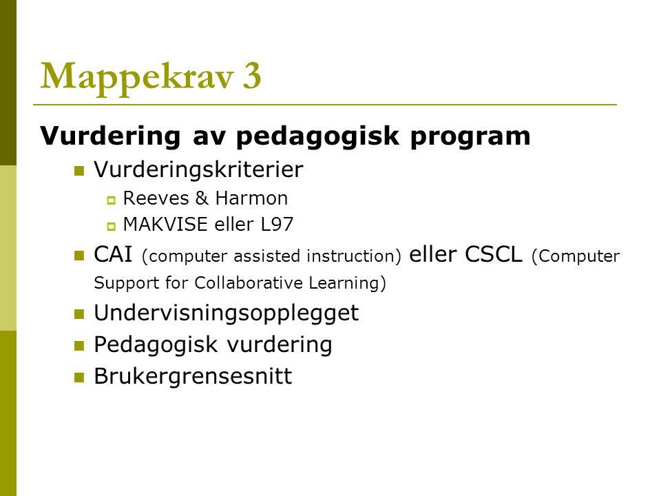 Mappekrav 3 Vurdering av pedagogisk program Vurderingskriterier  Reeves & Harmon  MAKVISE eller L97 CAI (computer assisted instruction) eller CSCL (