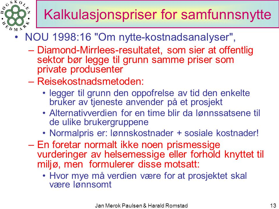 Jan Merok Paulsen & Harald Romstad13 Kalkulasjonspriser for samfunnsnytte NOU 1998:16