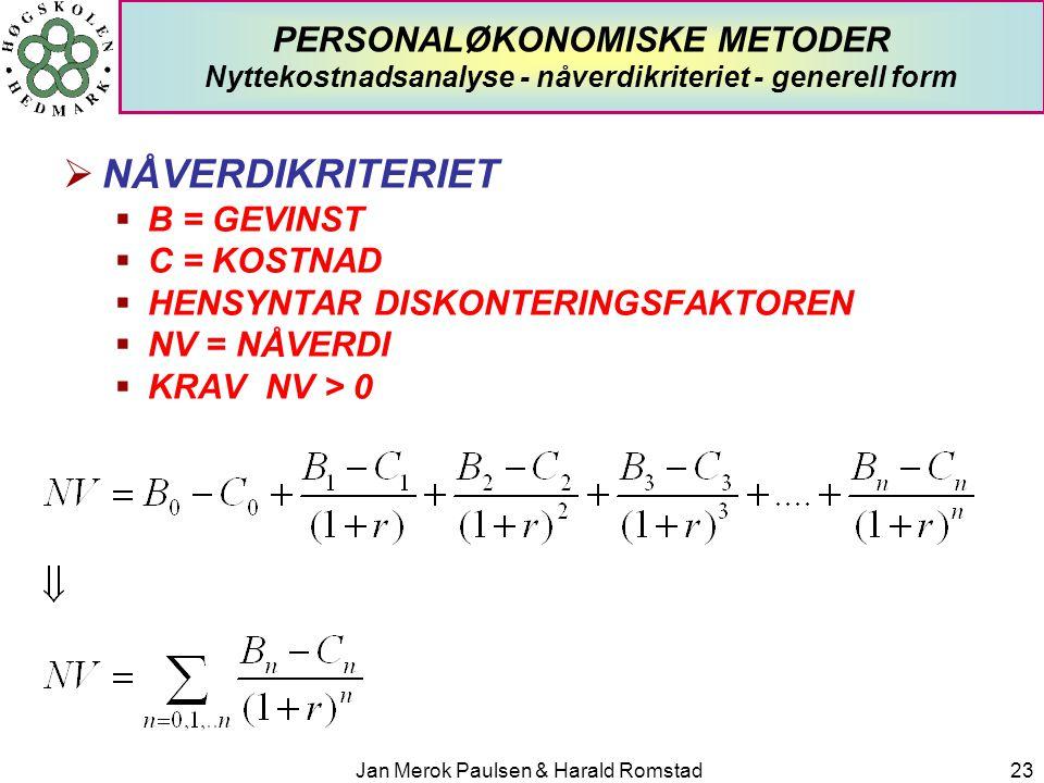 Jan Merok Paulsen & Harald Romstad23 PERSONALØKONOMISKE METODER Nyttekostnadsanalyse - nåverdikriteriet - generell form  NÅVERDIKRITERIET  B = GEVIN