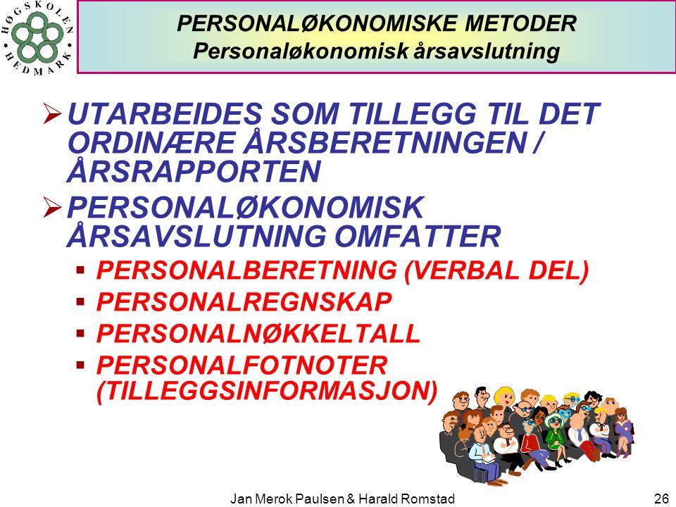 Jan Merok Paulsen & Harald Romstad26 PERSONALØKONOMISKE METODER Personaløkonomisk årsavslutning  UTARBEIDES SOM TILLEGG TIL DET ORDINÆRE ÅRSBERETNING