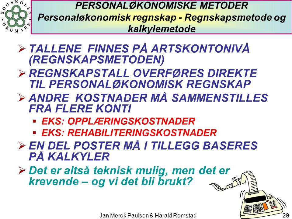 Jan Merok Paulsen & Harald Romstad29 PERSONALØKONOMISKE METODER Personaløkonomisk regnskap - Regnskapsmetode og kalkylemetode  TALLENE FINNES PÅ ARTS