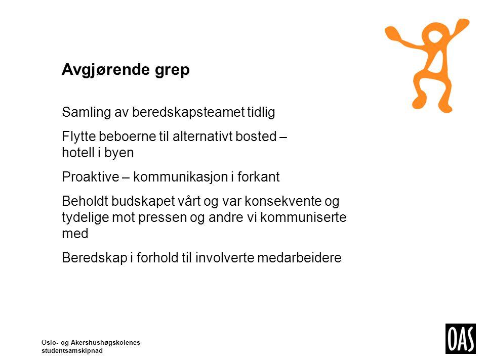 Oslo- og Akershushøgskolenes studentsamskipnad Evaluering Veldig viktig å dra nytte av de erfaringene vi gjorde Beredskapsplanen er en viktig del av denne hendelsens evaluering