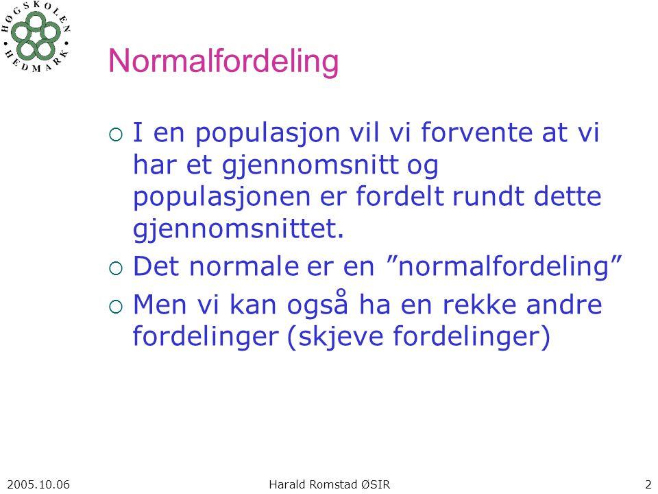 2005.10.06 Harald Romstad ØSIR 2 Normalfordeling  I en populasjon vil vi forvente at vi har et gjennomsnitt og populasjonen er fordelt rundt dette gjennomsnittet.