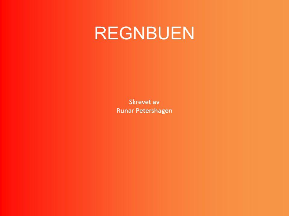 REGNBUEN Skrevet av Runar Petershagen
