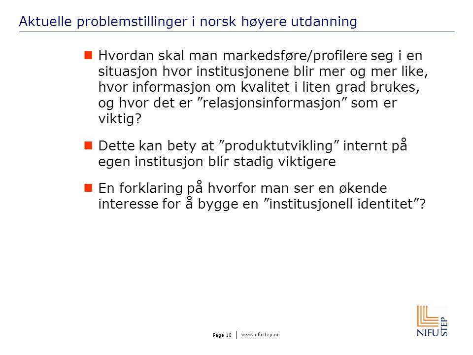 www.nifustep.no Page 10 Aktuelle problemstillinger i norsk høyere utdanning Hvordan skal man markedsføre/profilere seg i en situasjon hvor institusjonene blir mer og mer like, hvor informasjon om kvalitet i liten grad brukes, og hvor det er relasjonsinformasjon som er viktig.