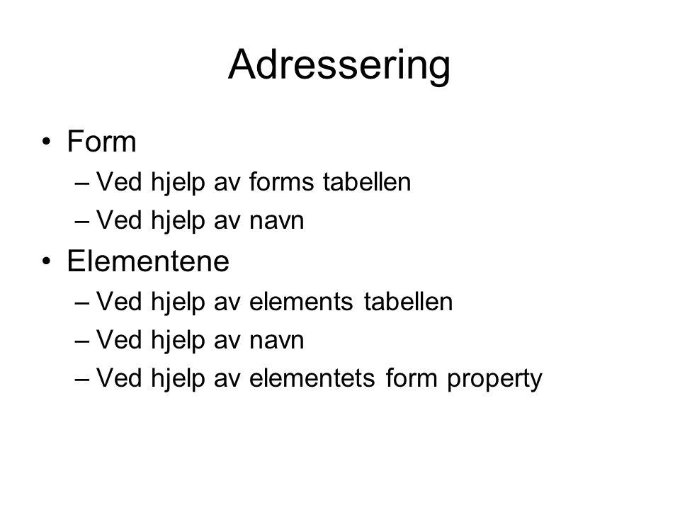 Adressering Form –Ved hjelp av forms tabellen –Ved hjelp av navn Elementene –Ved hjelp av elements tabellen –Ved hjelp av navn –Ved hjelp av elementets form property