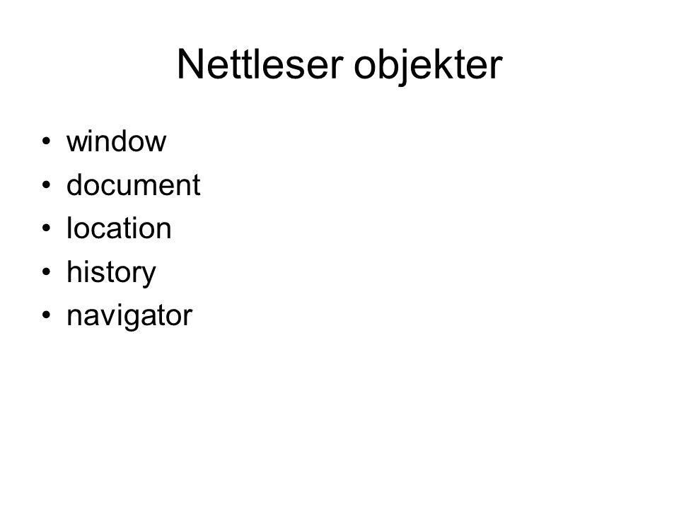 Nettleser objekter window document location history navigator