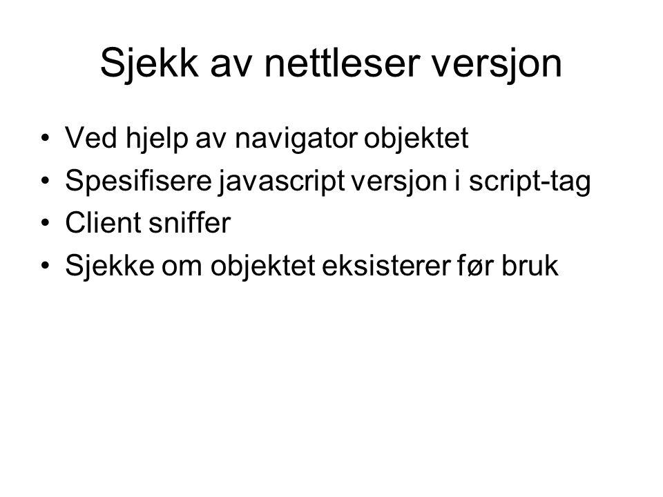 Sjekk av nettleser versjon Ved hjelp av navigator objektet Spesifisere javascript versjon i script-tag Client sniffer Sjekke om objektet eksisterer før bruk