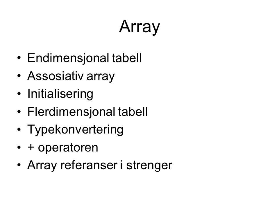 Array Endimensjonal tabell Assosiativ array Initialisering Flerdimensjonal tabell Typekonvertering + operatoren Array referanser i strenger