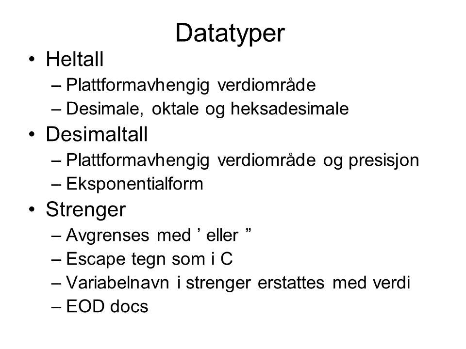 Datatyper Heltall –Plattformavhengig verdiområde –Desimale, oktale og heksadesimale Desimaltall –Plattformavhengig verdiområde og presisjon –Eksponentialform Strenger –Avgrenses med ' eller –Escape tegn som i C –Variabelnavn i strenger erstattes med verdi –EOD docs
