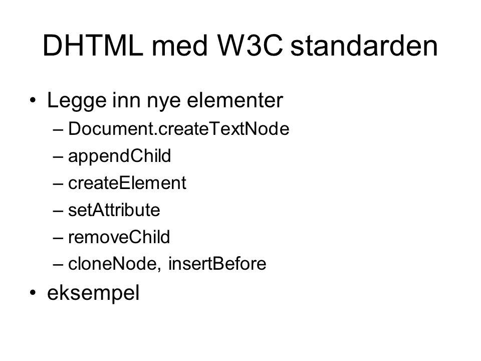 DHTML med W3C standarden Legge inn nye elementer –Document.createTextNode –appendChild –createElement –setAttribute –removeChild –cloneNode, insertBefore eksempel