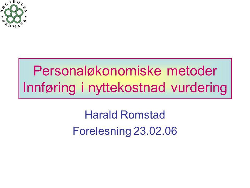 Personaløkonomiske metoder Innføring i nyttekostnad vurdering Harald Romstad Forelesning 23.02.06