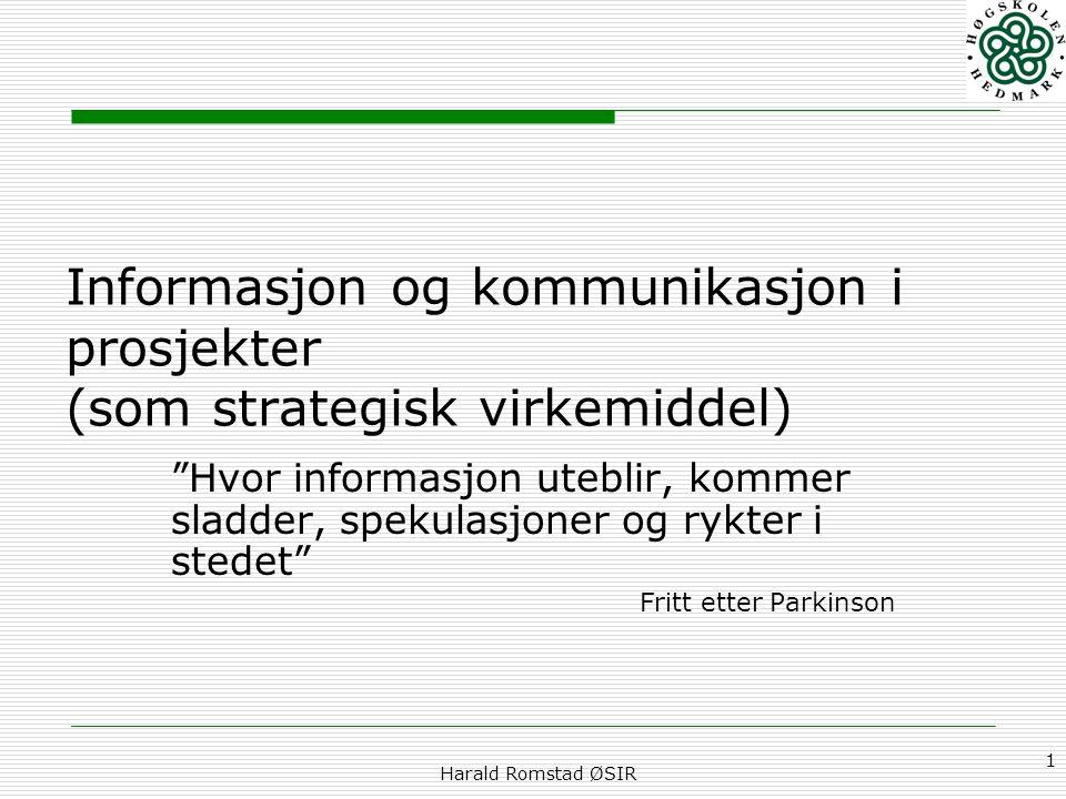 """Harald Romstad ØSIR 1 Informasjon og kommunikasjon i prosjekter (som strategisk virkemiddel) """"Hvor informasjon uteblir, kommer sladder, spekulasjoner"""
