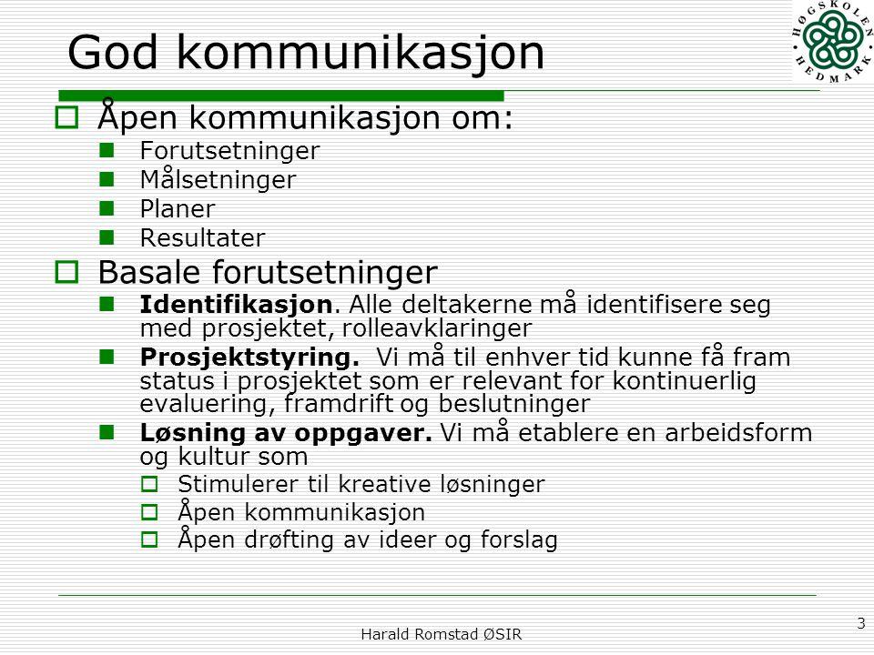 Harald Romstad ØSIR 3 God kommunikasjon  Åpen kommunikasjon om: Forutsetninger Målsetninger Planer Resultater  Basale forutsetninger Identifikasjon.