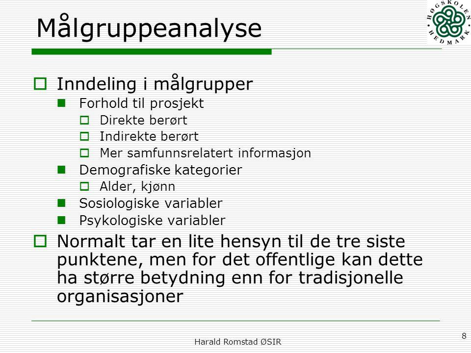 Harald Romstad ØSIR 8 Målgruppeanalyse  Inndeling i målgrupper Forhold til prosjekt  Direkte berørt  Indirekte berørt  Mer samfunnsrelatert inform