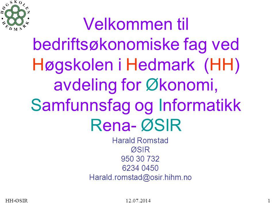 HH-ØSIR12.07.20141 Velkommen til bedriftsøkonomiske fag ved Høgskolen i Hedmark (HH) avdeling for Økonomi, Samfunnsfag og Informatikk Rena- ØSIR Haral
