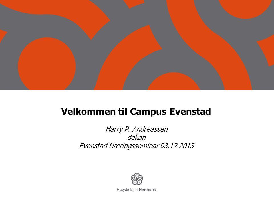 Velkommen til Campus Evenstad Harry P. Andreassen dekan Evenstad Næringsseminar 03.12.2013