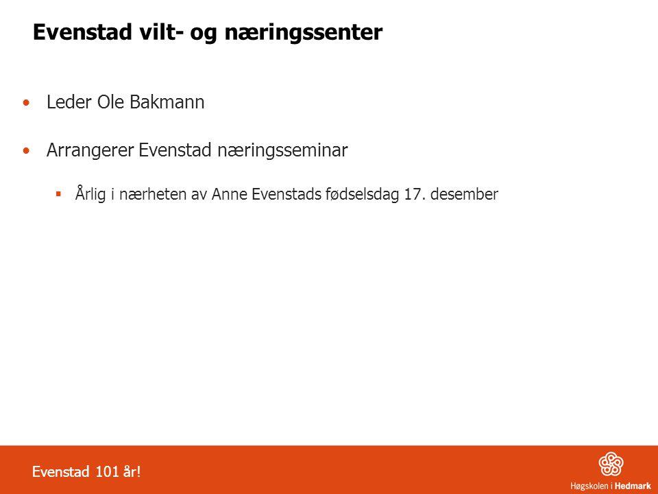 Evenstad vilt- og næringssenter Leder Ole Bakmann Arrangerer Evenstad næringsseminar  Årlig i nærheten av Anne Evenstads fødselsdag 17. desember Even