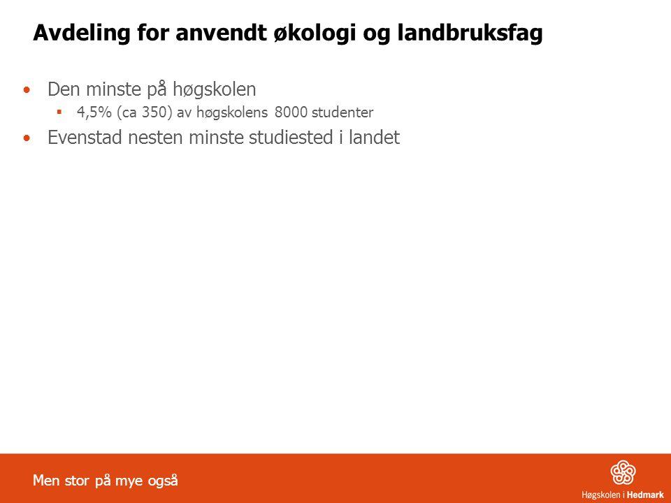 Avdeling for anvendt økologi og landbruksfag Den minste på høgskolen  4,5% (ca 350) av høgskolens 8000 studenter Evenstad nesten minste studiested i