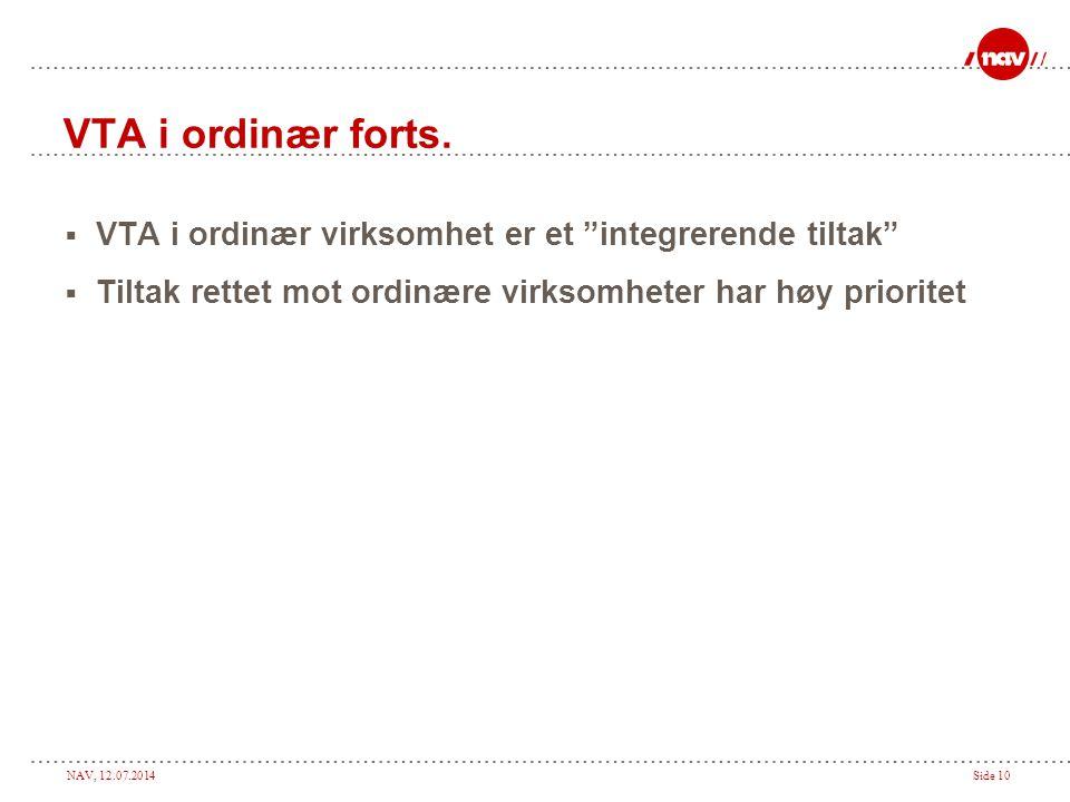 """NAV, 12.07.2014Side 10 VTA i ordinær forts.  VTA i ordinær virksomhet er et """"integrerende tiltak""""  Tiltak rettet mot ordinære virksomheter har høy p"""