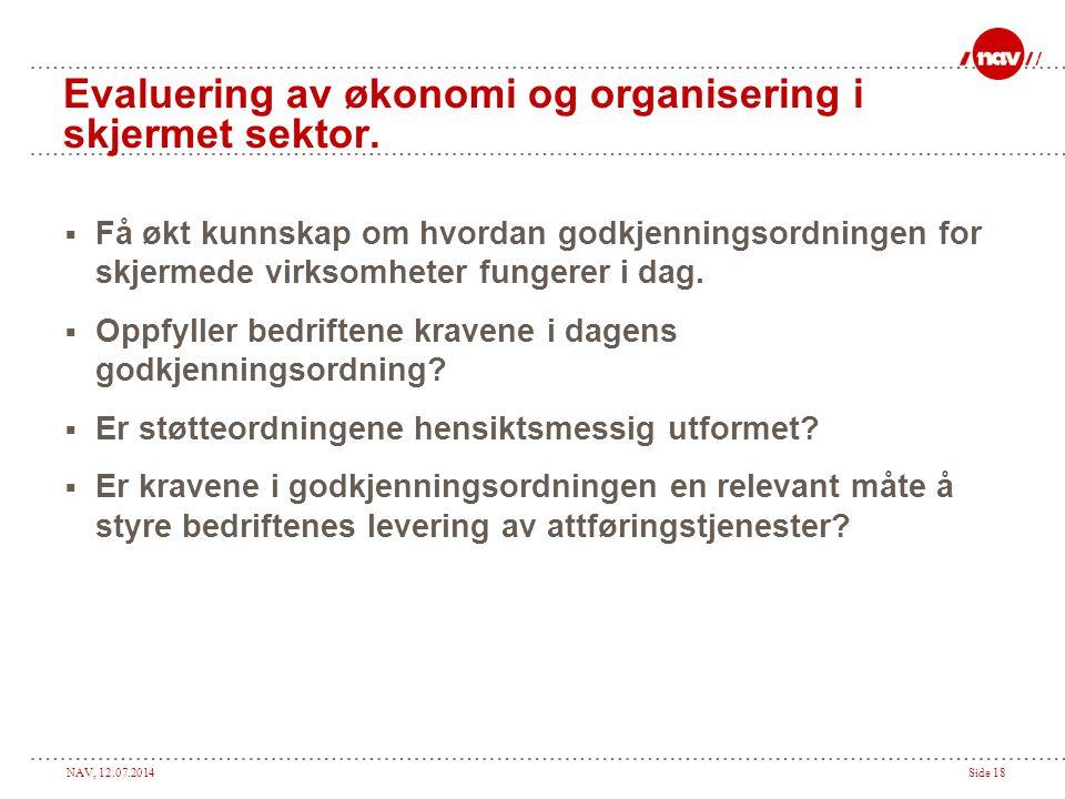 NAV, 12.07.2014Side 18 Evaluering av økonomi og organisering i skjermet sektor.  Få økt kunnskap om hvordan godkjenningsordningen for skjermede virks