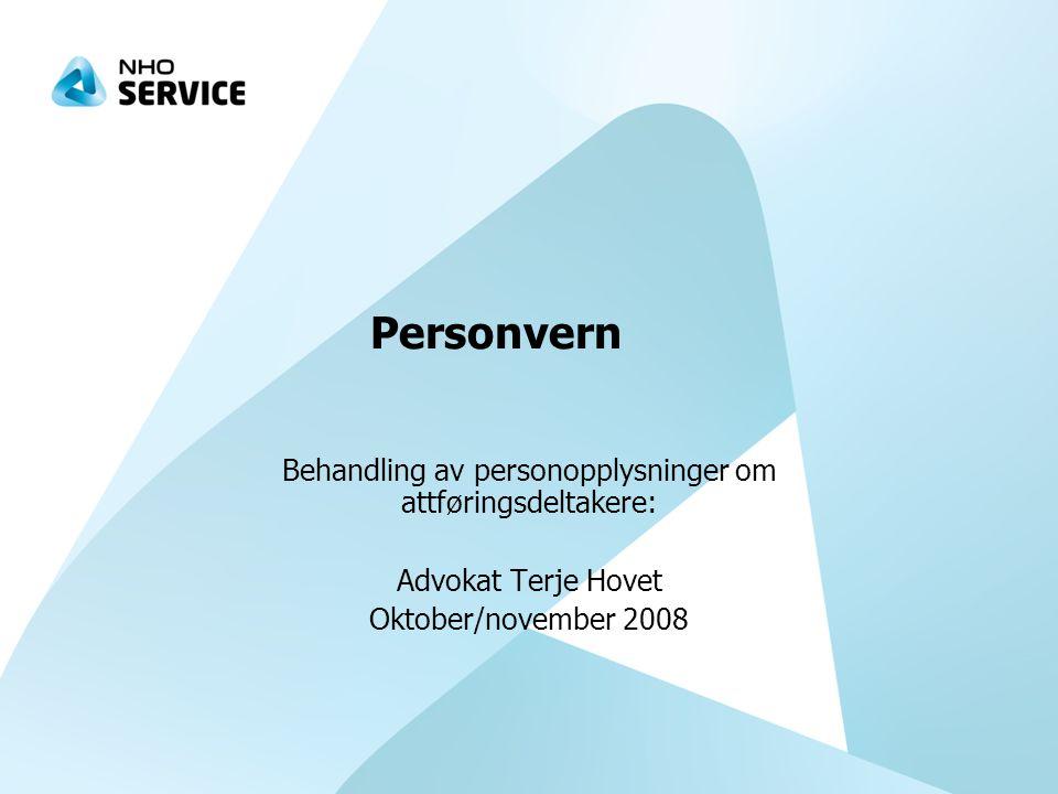 Personvern Behandling av personopplysninger om attføringsdeltakere: Advokat Terje Hovet Oktober/november 2008