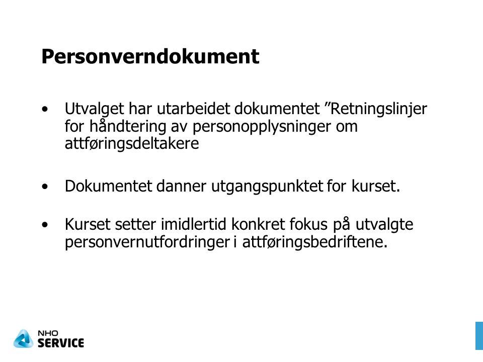 """Personverndokument Utvalget har utarbeidet dokumentet """"Retningslinjer for håndtering av personopplysninger om attføringsdeltakere Dokumentet danner ut"""