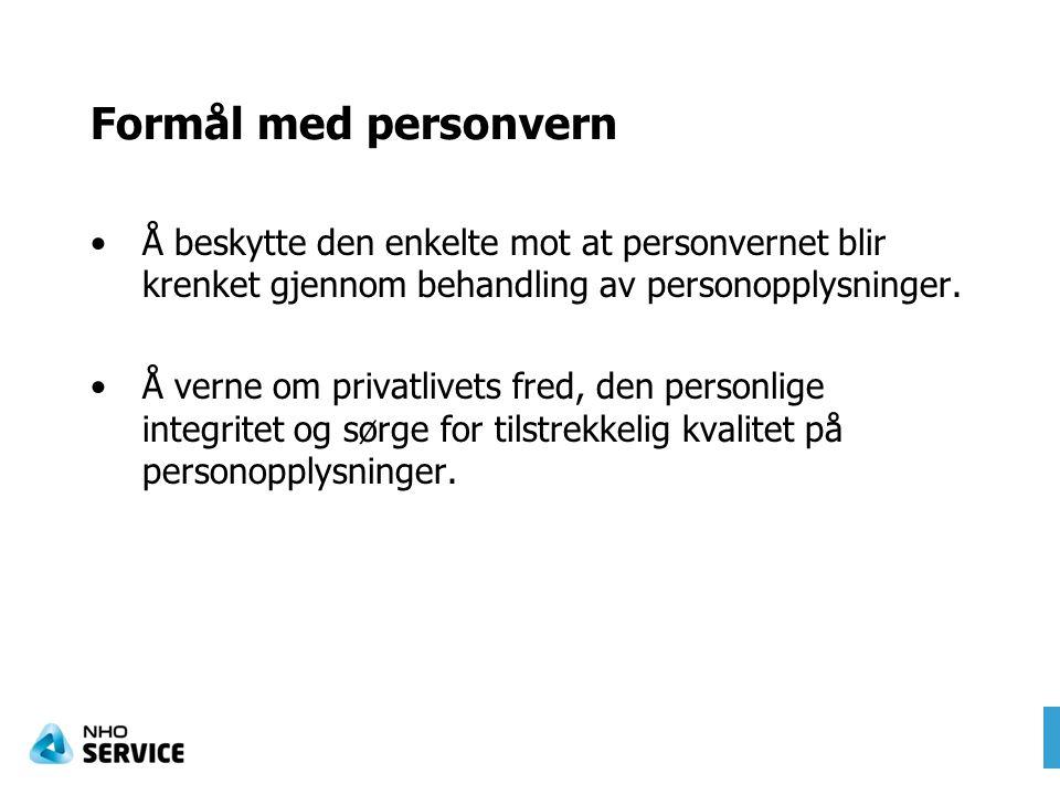 Formål med personvern Å beskytte den enkelte mot at personvernet blir krenket gjennom behandling av personopplysninger. Å verne om privatlivets fred,