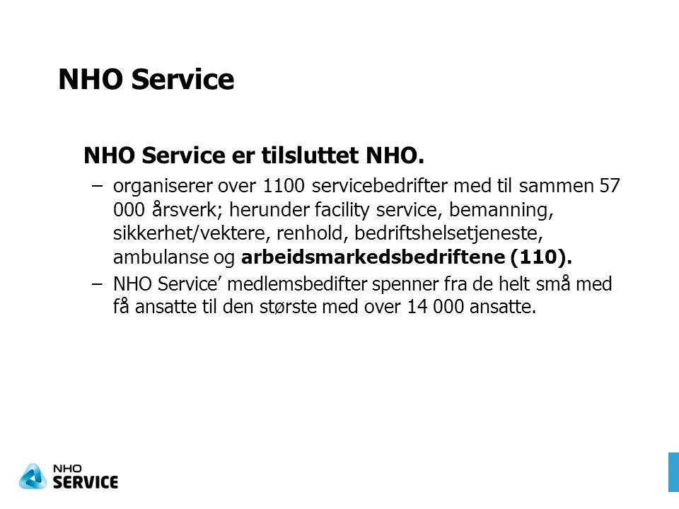 NHO Service NHO Service er tilsluttet NHO. –organiserer over 1100 servicebedrifter med til sammen 57 000 årsverk; herunder facility service, bemanning