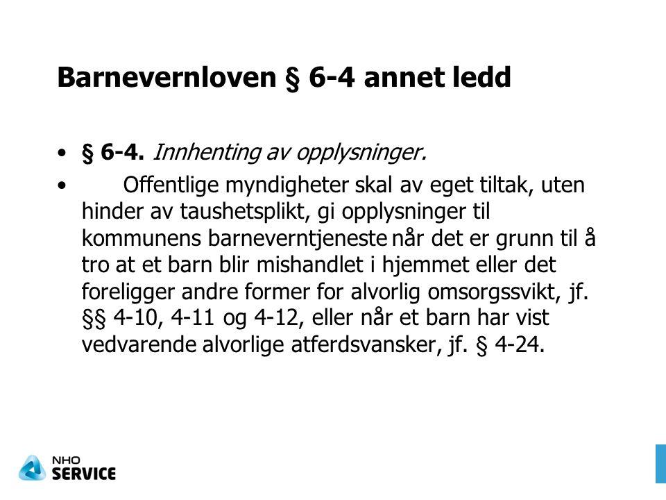 Barnevernloven § 6-4 annet ledd § 6-4. Innhenting av opplysninger. Offentlige myndigheter skal av eget tiltak, uten hinder av taushetsplikt, gi opplys