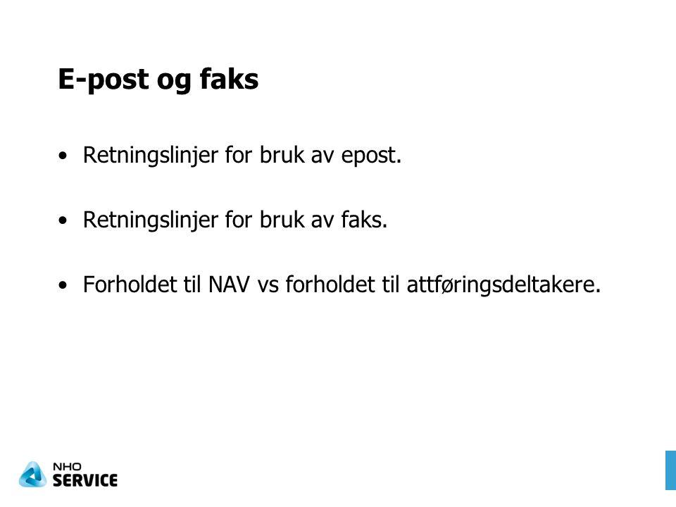 E-post og faks Retningslinjer for bruk av epost. Retningslinjer for bruk av faks. Forholdet til NAV vs forholdet til attføringsdeltakere.