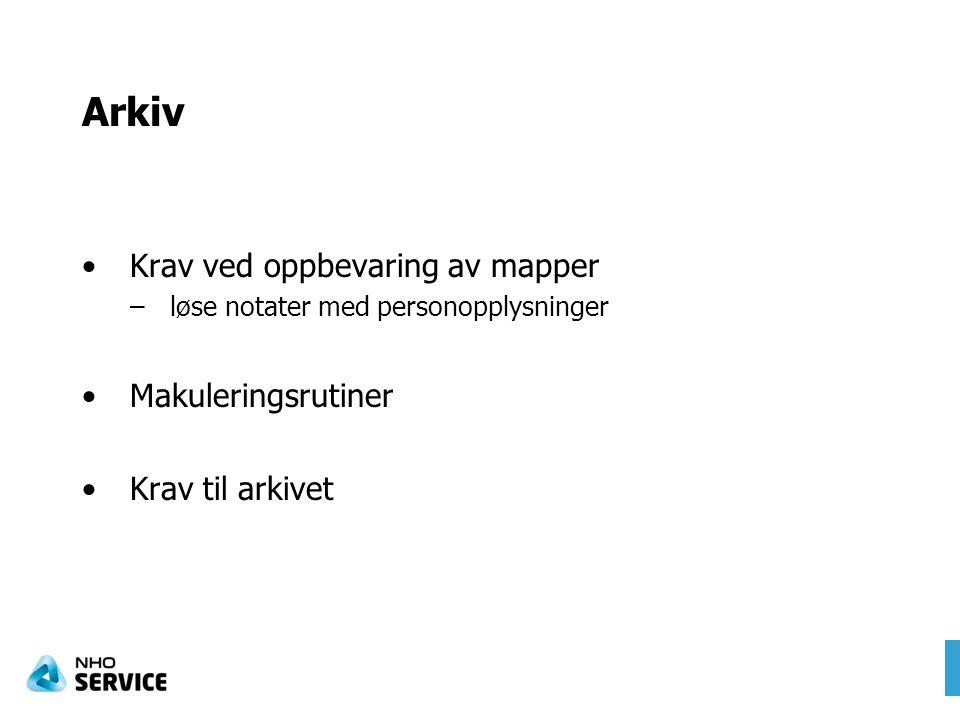 Arkiv Krav ved oppbevaring av mapper –løse notater med personopplysninger Makuleringsrutiner Krav til arkivet
