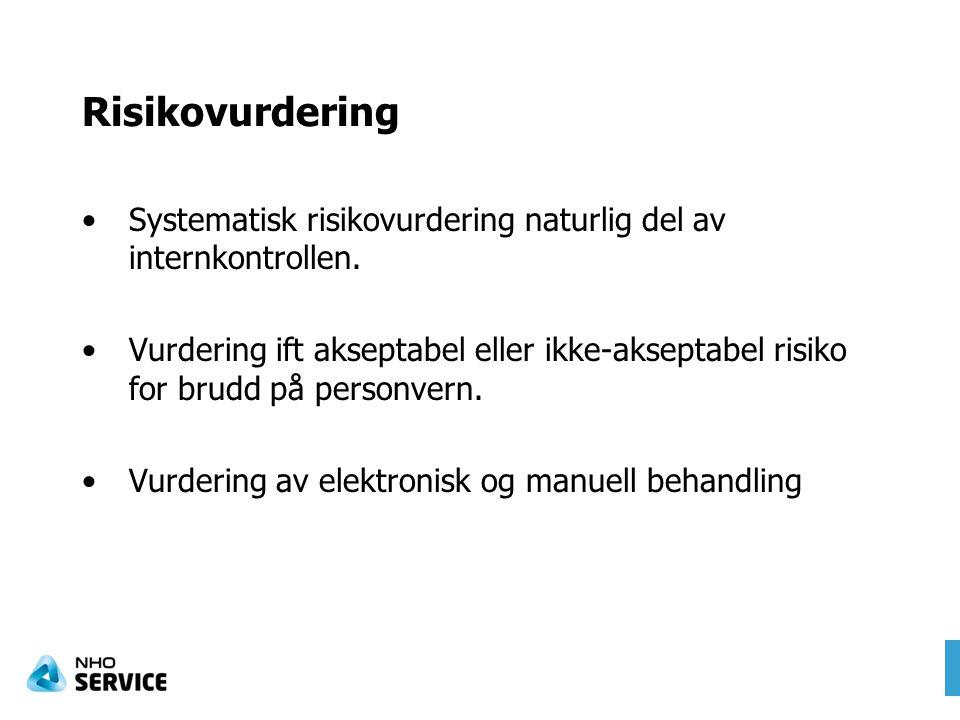 Risikovurdering Systematisk risikovurdering naturlig del av internkontrollen. Vurdering ift akseptabel eller ikke-akseptabel risiko for brudd på perso