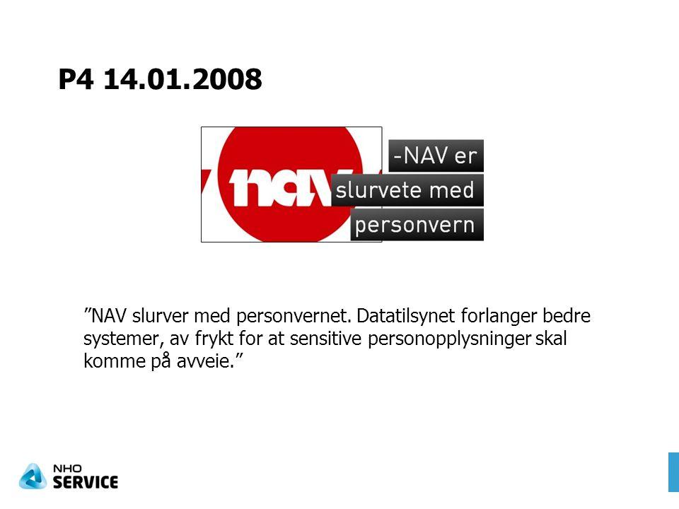 """P4 14.01.2008 """"NAV slurver med personvernet. Datatilsynet forlanger bedre systemer, av frykt for at sensitive personopplysninger skal komme på avveie."""