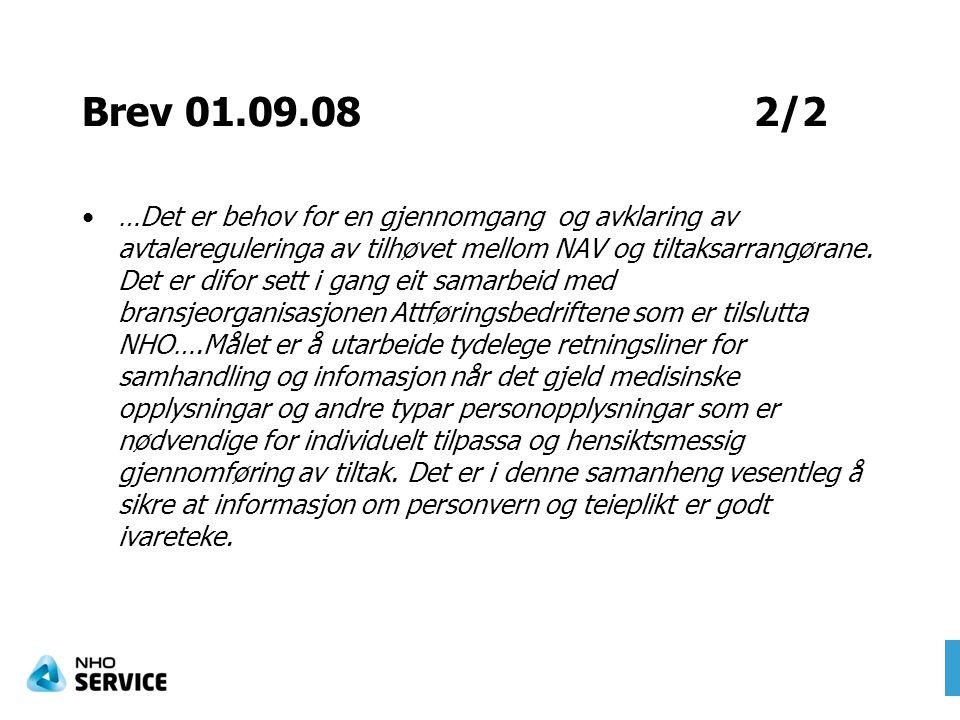 Brev 01.09.082/2 …Det er behov for en gjennomgang og avklaring av avtalereguleringa av tilhøvet mellom NAV og tiltaksarrangørane. Det er difor sett i