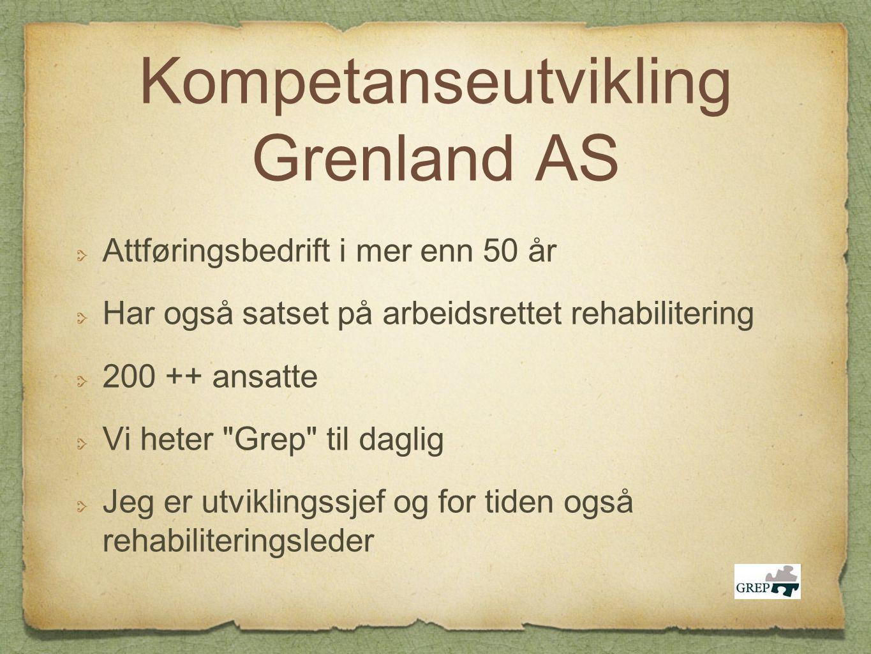 Kompetanseutvikling Grenland AS Attføringsbedrift i mer enn 50 år Har også satset på arbeidsrettet rehabilitering 200 ++ ansatte Vi heter