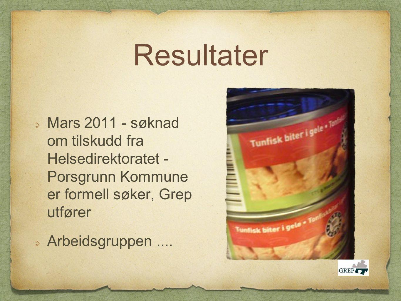 Resultater Mars 2011 - søknad om tilskudd fra Helsedirektoratet - Porsgrunn Kommune er formell søker, Grep utfører Arbeidsgruppen....