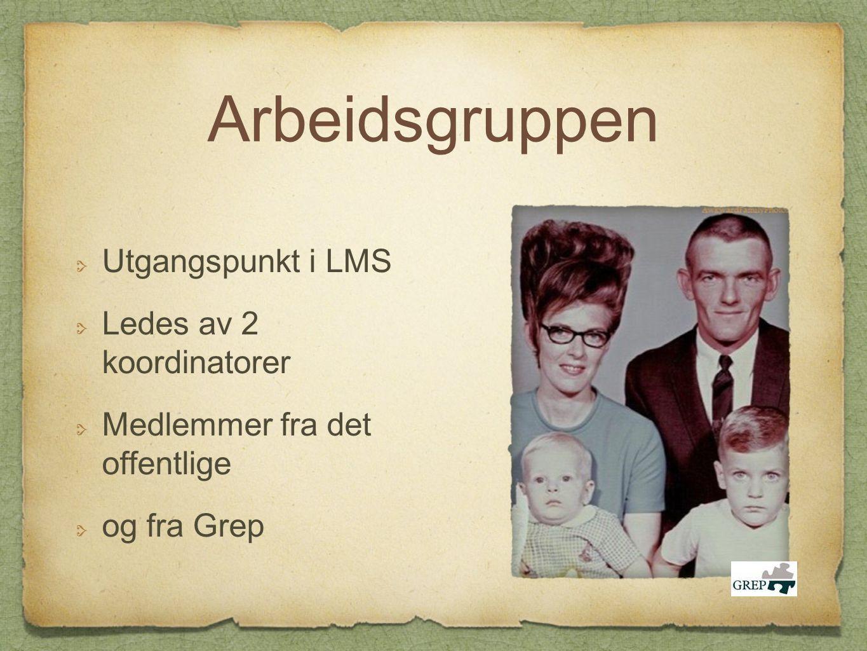 Arbeidsgruppen Utgangspunkt i LMS Ledes av 2 koordinatorer Medlemmer fra det offentlige og fra Grep