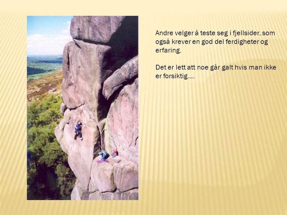 Andre velger å teste seg i fjellsider, som også krever en god del ferdigheter og erfaring. Det er lett att noe går galt hvis man ikke er forsiktig….