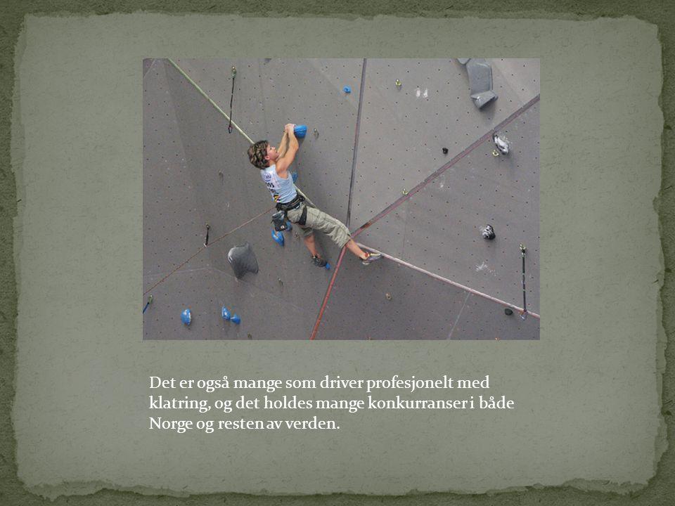 Det er også mange som driver profesjonelt med klatring, og det holdes mange konkurranser i både Norge og resten av verden.