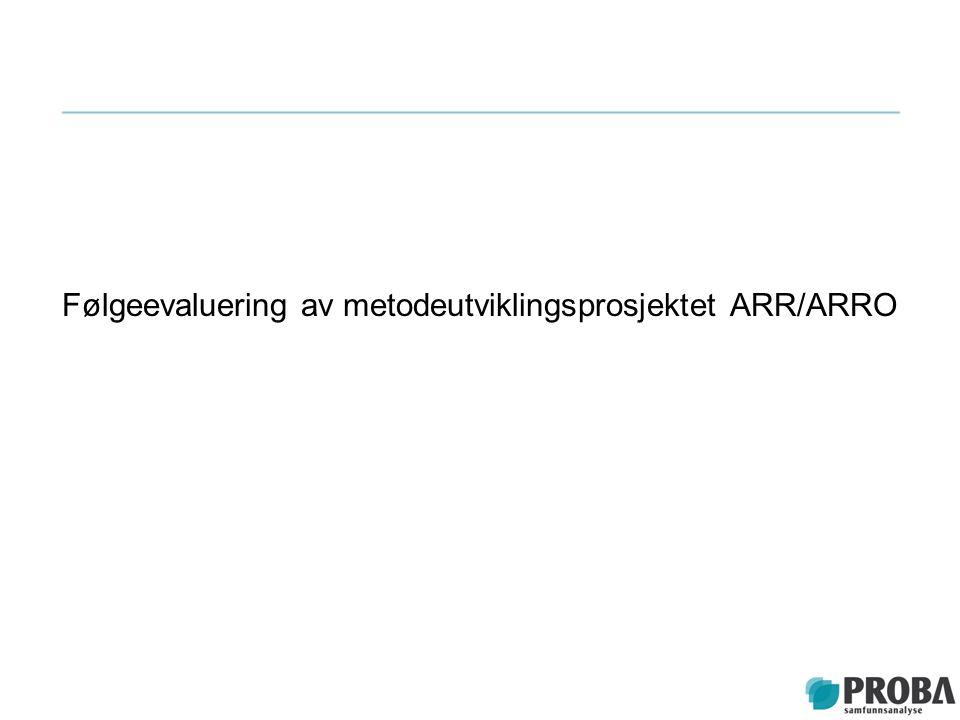 Følgeevaluering av metodeutviklingsprosjektet ARR/ARRO