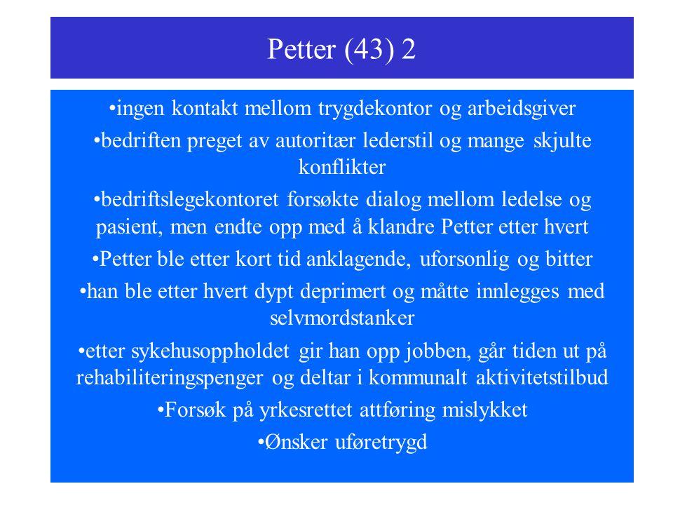 Petter (43) 2 ingen kontakt mellom trygdekontor og arbeidsgiver bedriften preget av autoritær lederstil og mange skjulte konflikter bedriftslegekontor