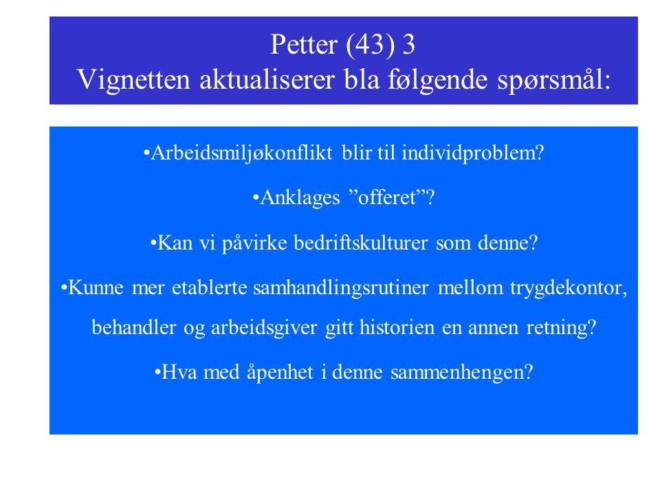 """Petter (43) 3 Vignetten aktualiserer bla følgende spørsmål: Arbeidsmiljøkonflikt blir til individproblem? Anklages """"offeret""""? Kan vi påvirke bedriftsk"""