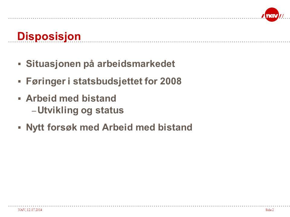 NAV, 12.07.2014Side 2 Disposisjon  Situasjonen på arbeidsmarkedet  Føringer i statsbudsjettet for 2008  Arbeid med bistand – Utvikling og status 
